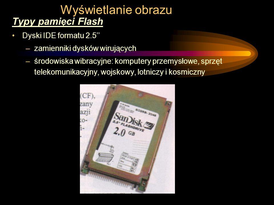 Wyświetlanie obrazu Typy pamięci Flash Dyski IDE formatu 2.5'' –zamienniki dysków wirujących –środowiska wibracyjne: komputery przemysłowe, sprzęt telekomunikacyjny, wojskowy, lotniczy i kosmiczny