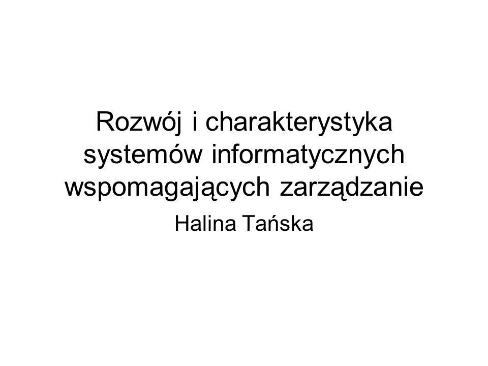 Rozwój i charakterystyka systemów informatycznych wspomagających zarządzanie Halina Tańska
