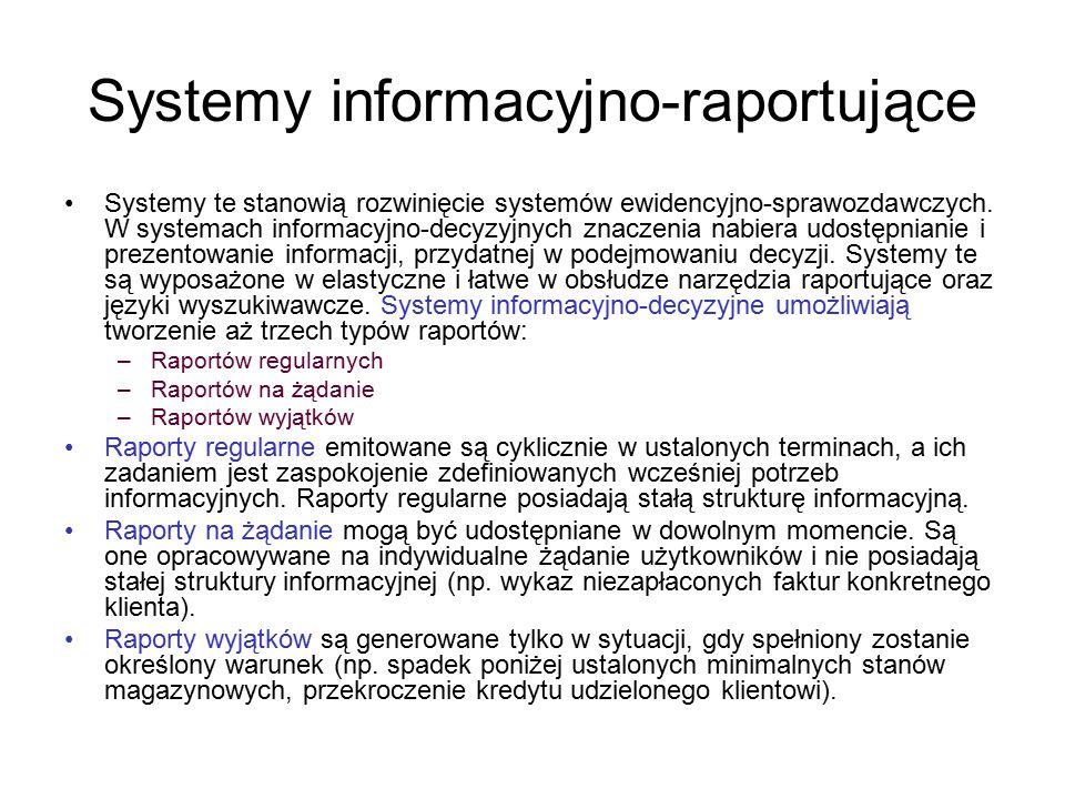 Systemy informacyjno-raportujące Systemy te stanowią rozwinięcie systemów ewidencyjno-sprawozdawczych. W systemach informacyjno-decyzyjnych znaczenia