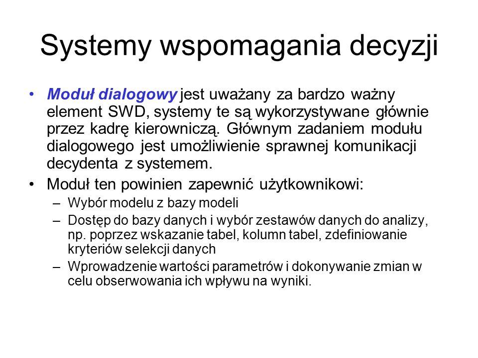 Systemy wspomagania decyzji Moduł dialogowy jest uważany za bardzo ważny element SWD, systemy te są wykorzystywane głównie przez kadrę kierowniczą. Gł