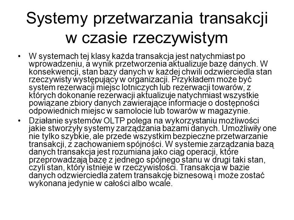Systemy przetwarzania transakcji w czasie rzeczywistym W systemach tej klasy każda transakcja jest natychmiast po wprowadzeniu, a wynik przetworzenia