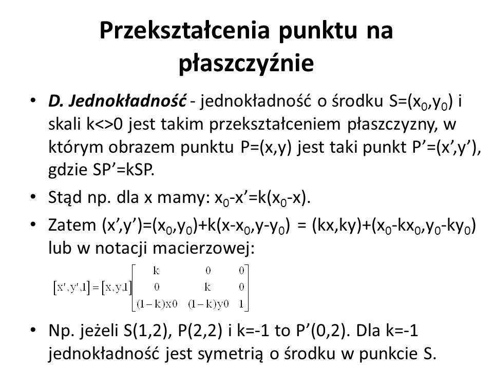 Przekształcenia punktu na płaszczyźnie D. Jednokładność - jednokładność o środku S=(x 0,y 0 ) i skali k<>0 jest takim przekształceniem płaszczyzny, w