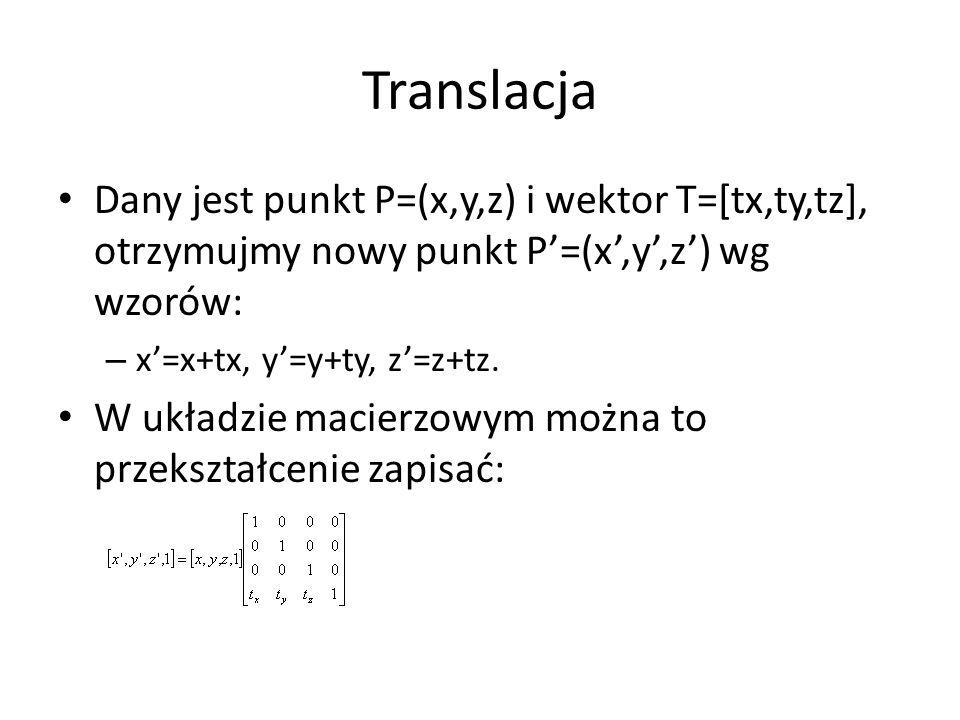 Translacja Dany jest punkt P=(x,y,z) i wektor T=[tx,ty,tz], otrzymujmy nowy punkt P'=(x',y',z') wg wzorów: – x'=x+tx, y'=y+ty, z'=z+tz. W układzie mac
