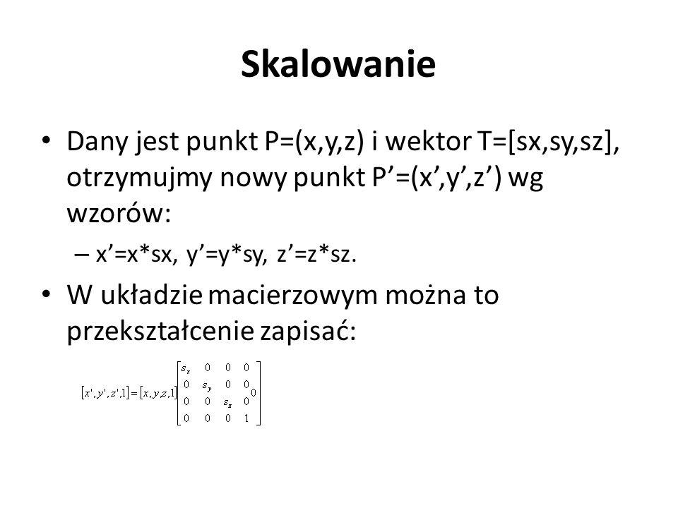 Skalowanie Dany jest punkt P=(x,y,z) i wektor T=[sx,sy,sz], otrzymujmy nowy punkt P'=(x',y',z') wg wzorów: – x'=x*sx, y'=y*sy, z'=z*sz. W układzie mac