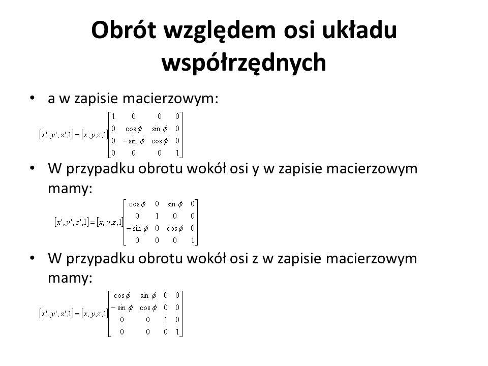 Obrót względem osi układu współrzędnych a w zapisie macierzowym: W przypadku obrotu wokół osi y w zapisie macierzowym mamy: W przypadku obrotu wokół o