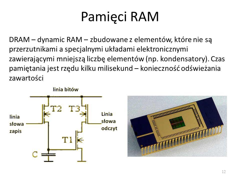 Pamięci RAM 12 DRAM – dynamic RAM – zbudowane z elementów, które nie są przerzutnikami a specjalnymi układami elektronicznymi zawierającymi mniejszą l