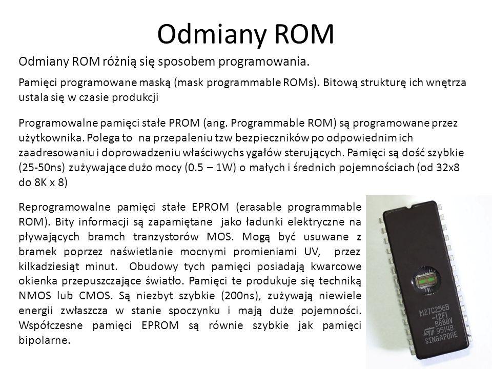 Odmiany ROM 5 Tańsza odmiana EPROM – OTP-EPROM (one time programmable ROM) – nie zawiera okna do kasowania, może być programowana jednokrotnie.