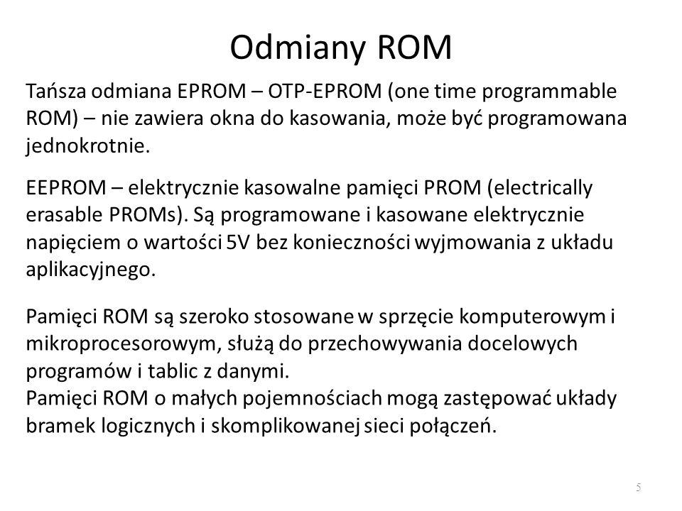 Odmiany ROM 5 Tańsza odmiana EPROM – OTP-EPROM (one time programmable ROM) – nie zawiera okna do kasowania, może być programowana jednokrotnie. EEPROM