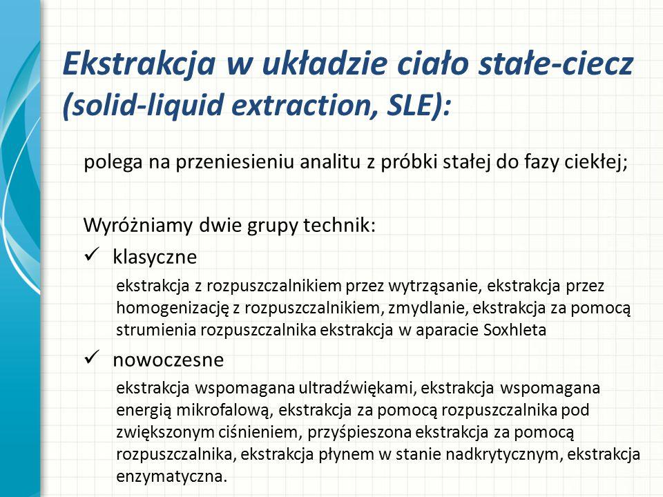 Ekstrakcja w układzie ciało stałe-ciecz (solid-liquid extraction, SLE): polega na przeniesieniu analitu z próbki stałej do fazy ciekłej; Wyróżniamy dw