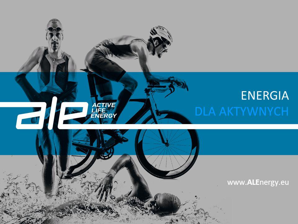 ENERGIA DLA AKTYWNYCH www.ALEnergy.eu