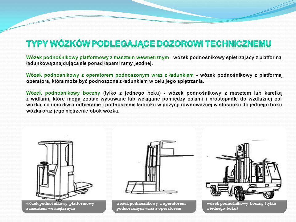 wózek podnośnikowy platformowy z masztem wewnętrznym wózek podnośnikowy z operatorem podnoszonym wraz z operatorem wózek podnośnikowy boczny (tylko z jednego boku) Wózki jezdniowe