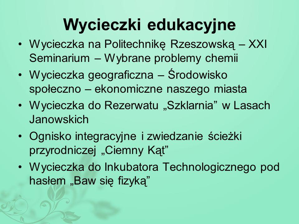 Wycieczki edukacyjne Wycieczka na Politechnikę Rzeszowską – XXI Seminarium – Wybrane problemy chemii Wycieczka geograficzna – Środowisko społeczno – e