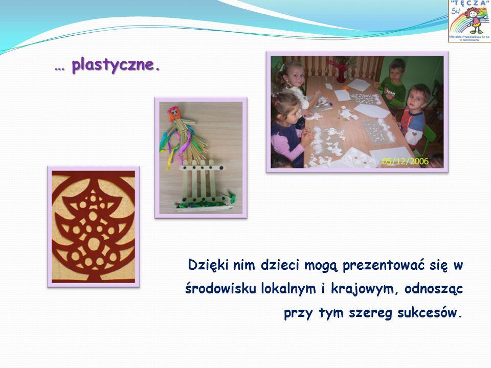 … plastyczne. Dzięki nim dzieci mogą prezentować się w środowisku lokalnym i krajowym, odnosząc przy tym szereg sukcesów.