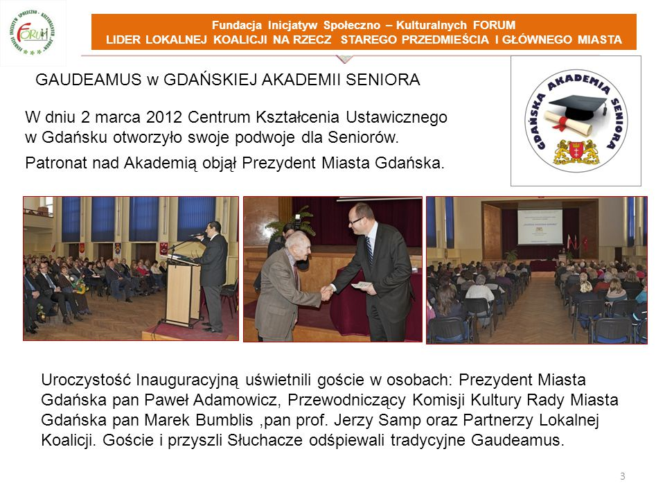 GAUDEAMUS w GDAŃSKIEJ AKADEMII SENIORA Fundacja Inicjatyw Społeczno – Kulturalnych FORUM LIDER LOKALNEJ KOALICJI NA RZECZ STAREGO PRZEDMIEŚCIA I GŁÓWNEGO MIASTA W dniu 2 marca 2012 Centrum Kształcenia Ustawicznego w Gdańsku otworzyło swoje podwoje dla Seniorów.