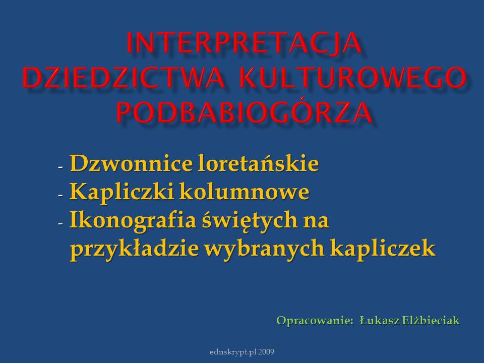 eduskrypt.pl 2009 - Dzwonnice loretańskie - Kapliczki kolumnowe - Ikonografia świętych na przykładzie wybranych kapliczek przykładzie wybranych kaplic