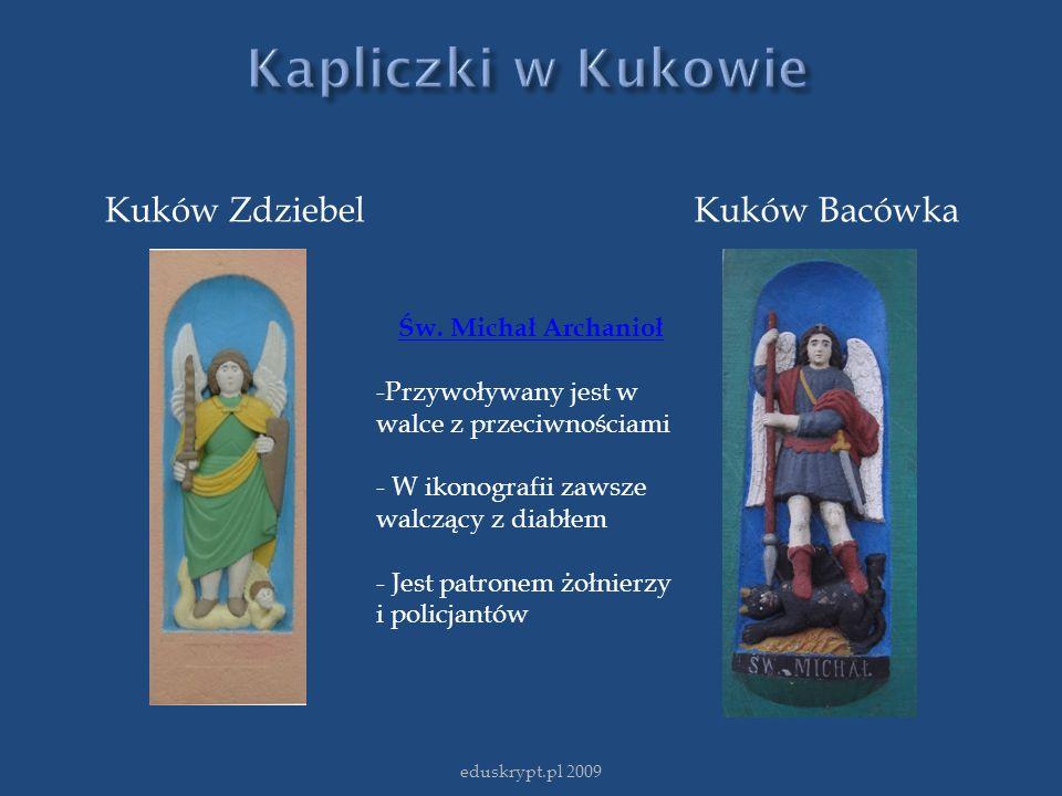 Kuków ZdziebelKuków Bacówka eduskrypt.pl 2009 Św. Michał Archanioł -Przywoływany jest w walce z przeciwnościami - W ikonografii zawsze walczący z diab