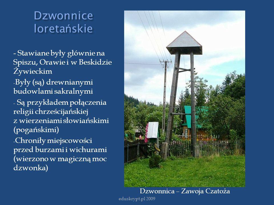 Dzwonnice loreta ń skie - Stawiane były głównie na Spiszu, Orawie i w Beskidzie Żywieckim - Były (są) drewnianymi budowlami sakralnymi - Są przykładem