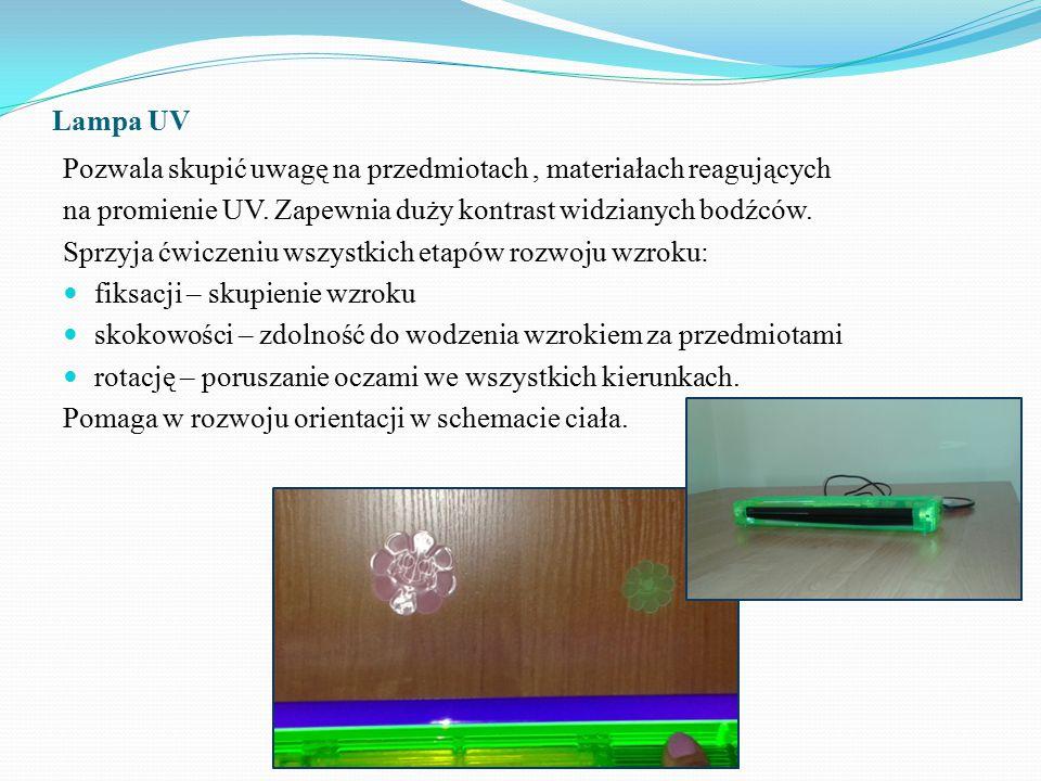 Lampa UV Pozwala skupić uwagę na przedmiotach, materiałach reagujących na promienie UV. Zapewnia duży kontrast widzianych bodźców. Sprzyja ćwiczeniu w