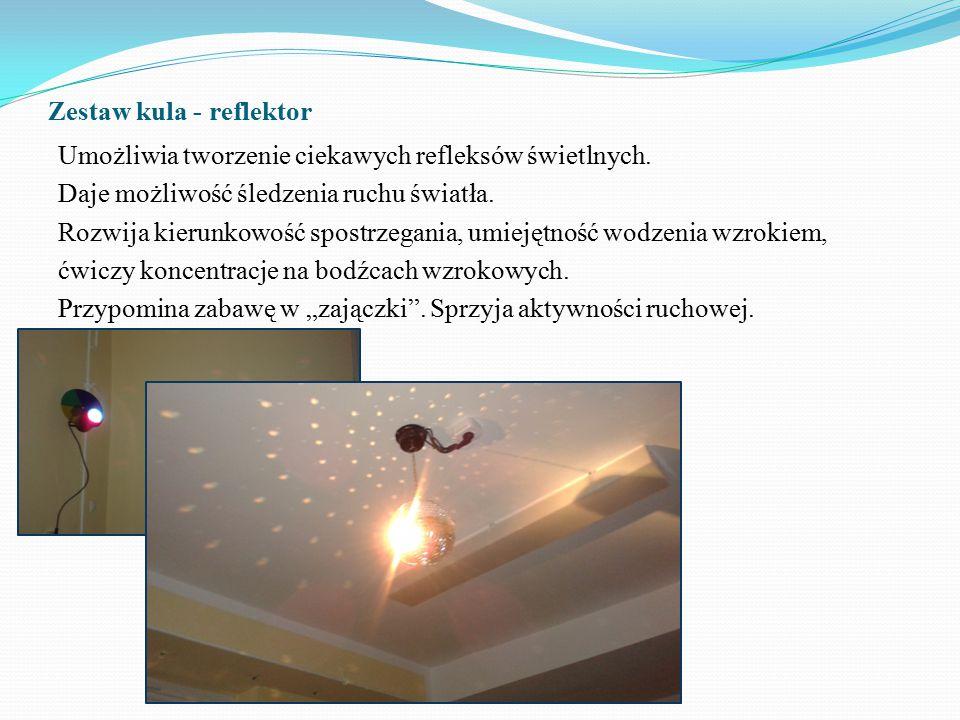 Zestaw kula - reflektor Umożliwia tworzenie ciekawych refleksów świetlnych. Daje możliwość śledzenia ruchu światła. Rozwija kierunkowość spostrzegania