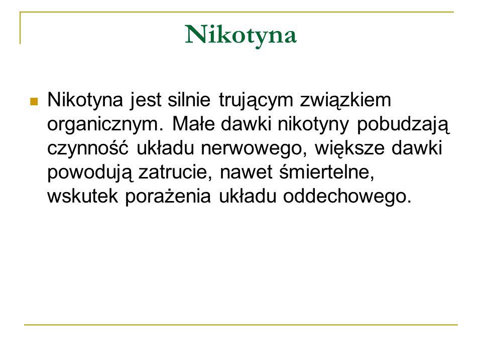Nikotyna Nikotyna jest silnie trującym związkiem organicznym.