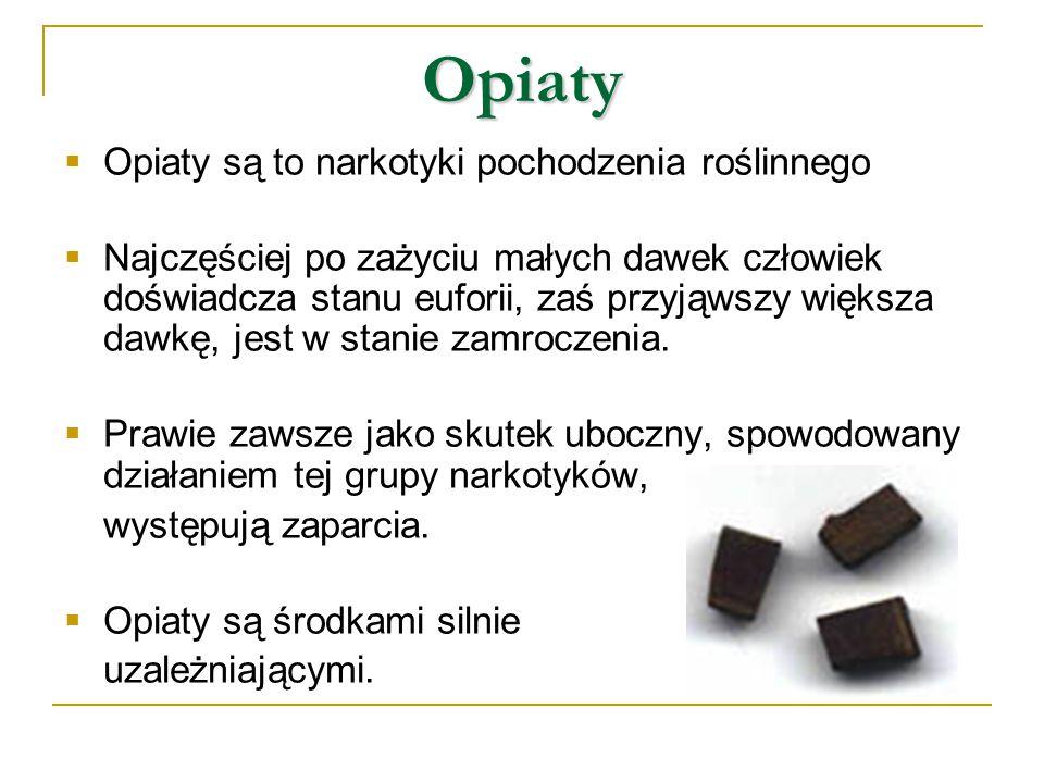Opiaty  Opiaty są to narkotyki pochodzenia roślinnego  Najczęściej po zażyciu małych dawek człowiek doświadcza stanu euforii, zaś przyjąwszy większa dawkę, jest w stanie zamroczenia.