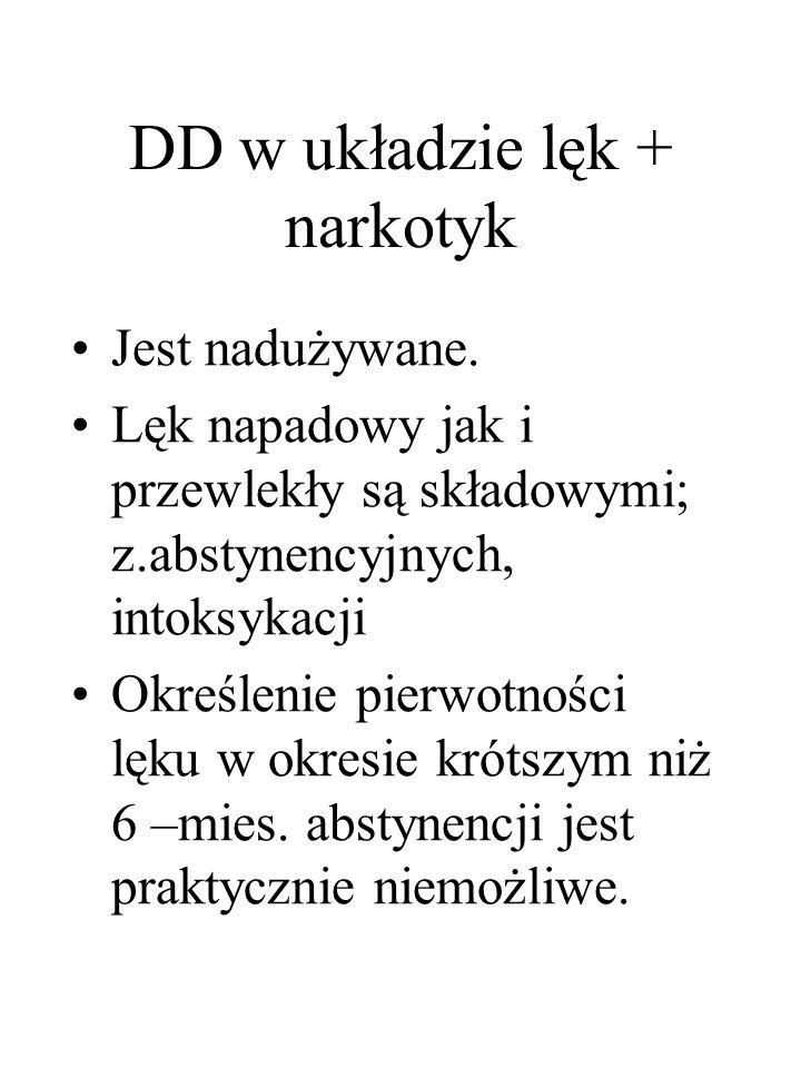 DD w układzie lęk + narkotyk Jest nadużywane. Lęk napadowy jak i przewlekły są składowymi; z.abstynencyjnych, intoksykacji Określenie pierwotności lęk