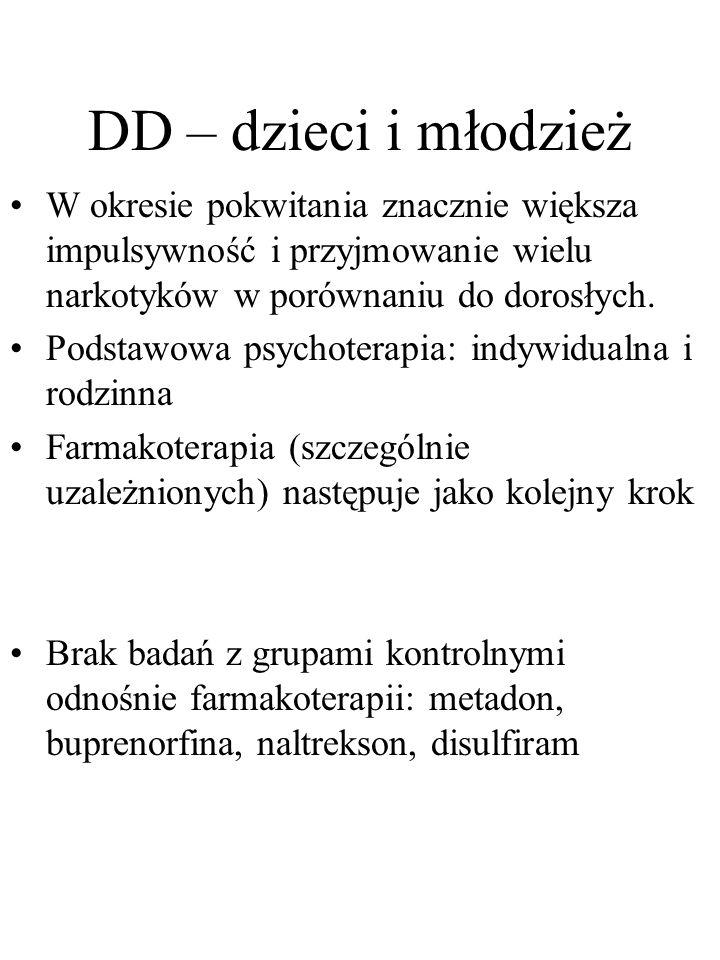 DD – dzieci i młodzież W okresie pokwitania znacznie większa impulsywność i przyjmowanie wielu narkotyków w porównaniu do dorosłych. Podstawowa psycho