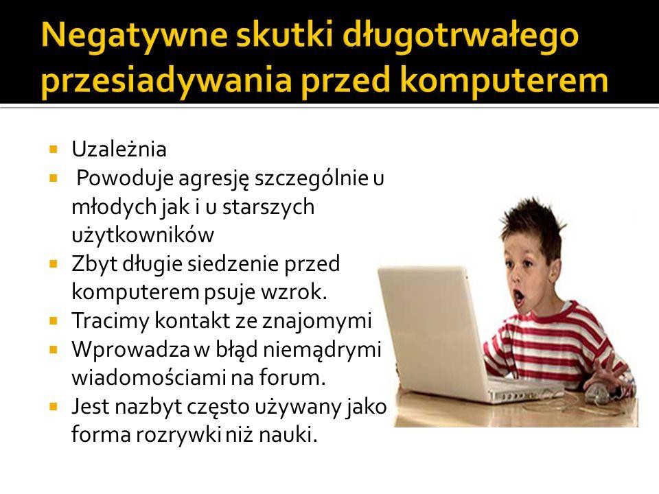  Uzależnia  Powoduje agresję szczególnie u młodych jak i u starszych użytkowników  Zbyt długie siedzenie przed komputerem psuje wzrok.