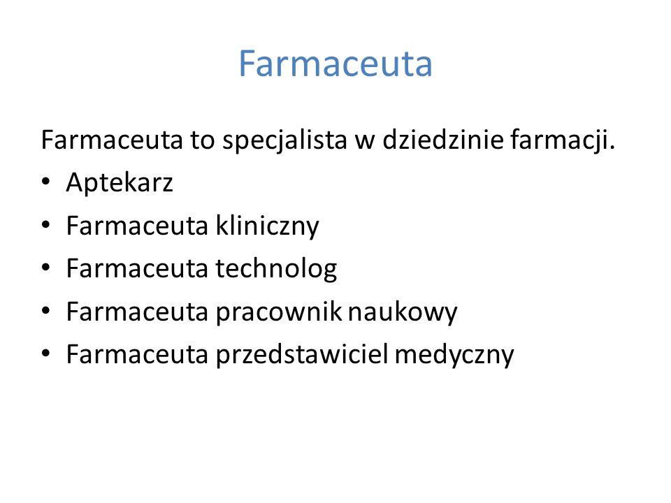 Farmaceuta Farmaceuta to specjalista w dziedzinie farmacji. Aptekarz Farmaceuta kliniczny Farmaceuta technolog Farmaceuta pracownik naukowy Farmaceuta