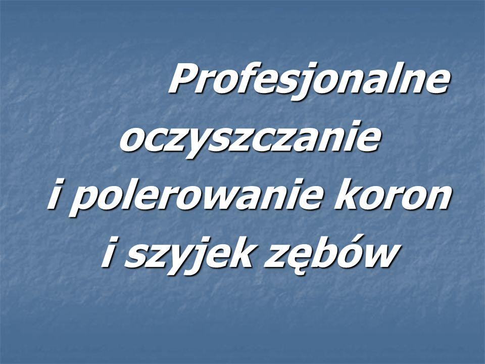 Profesjonalne oczyszczanie i polerowanie koron i szyjek zębów Profesjonalne oczyszczanie i polerowanie koron i szyjek zębów