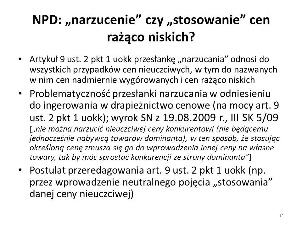 """NPD: """"narzucenie"""" czy """"stosowanie"""" cen rażąco niskich? Artykuł 9 ust. 2 pkt 1 uokk przesłankę """"narzucania"""" odnosi do wszystkich przypadków cen nieuczc"""