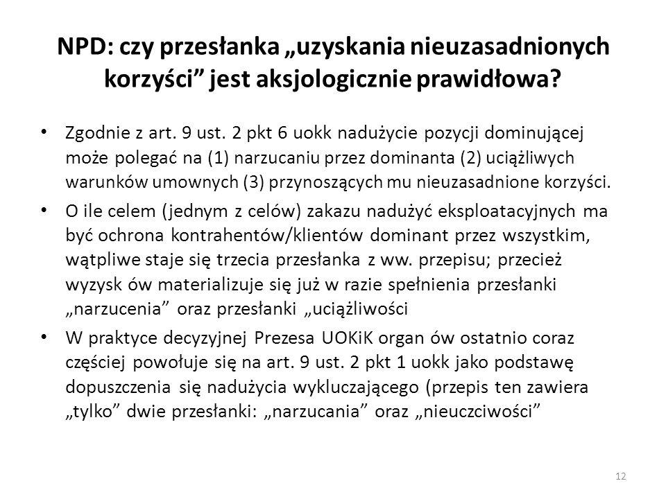 """NPD: czy przesłanka """"uzyskania nieuzasadnionych korzyści"""" jest aksjologicznie prawidłowa? Zgodnie z art. 9 ust. 2 pkt 6 uokk nadużycie pozycji dominuj"""