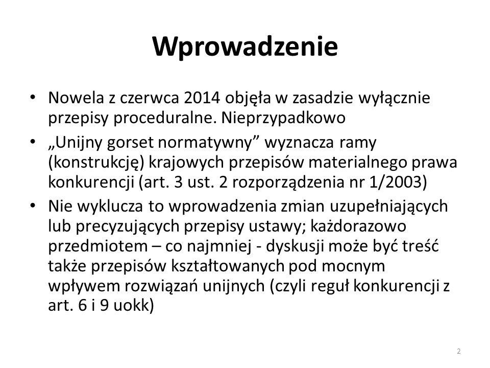 """Wprowadzenie Nowela z czerwca 2014 objęła w zasadzie wyłącznie przepisy proceduralne. Nieprzypadkowo """"Unijny gorset normatywny"""" wyznacza ramy (konstru"""