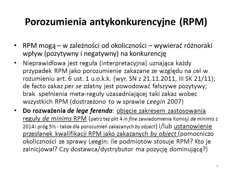 Porozumienia antykonkurencyjne (RPM) RPM mogą – w zależności od okoliczności – wywierać różnoraki wpływ (pozytywny i negatywny) na konkurencję Nieprawidłowa jest reguła (interpretacyjna) uznająca każdy przypadek RPM jako porozumienie zakazane ze względu na cel w rozumieniu art.