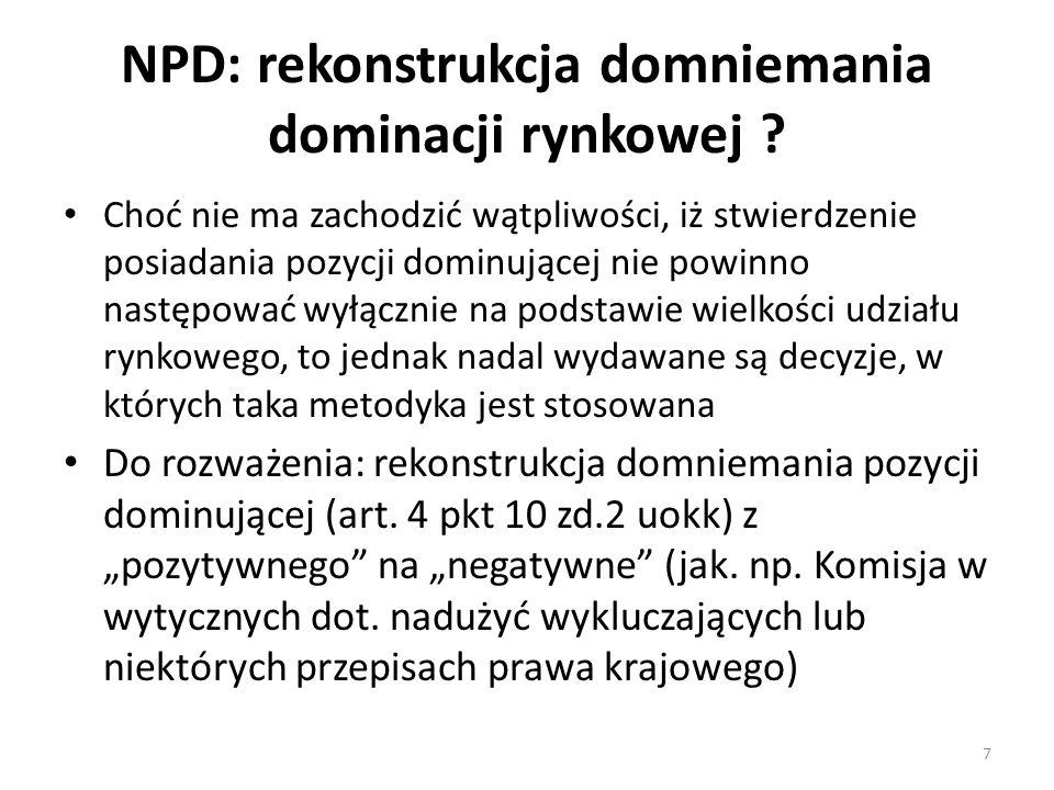 NPD: rekonstrukcja domniemania dominacji rynkowej ? Choć nie ma zachodzić wątpliwości, iż stwierdzenie posiadania pozycji dominującej nie powinno nast