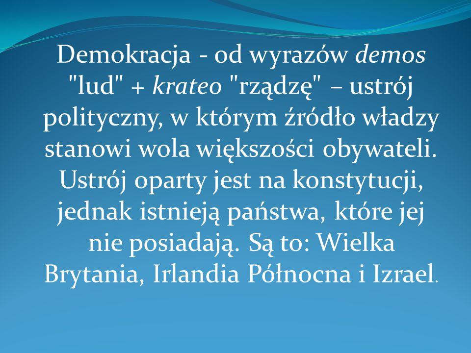 Demokracja - od wyrazów demos lud + krateo rządzę – ustrój polityczny, w którym źródło władzy stanowi wola większości obywateli.