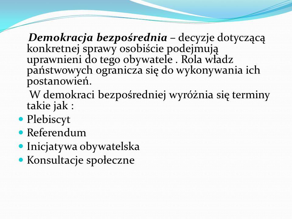 Demokracja bezpośrednia – decyzje dotyczącą konkretnej sprawy osobiście podejmują uprawnieni do tego obywatele.