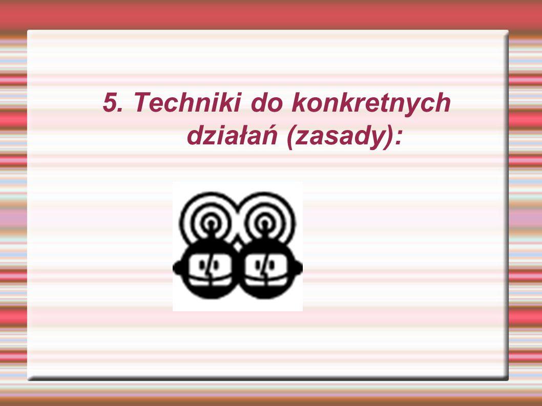 5. Techniki do konkretnych działań (zasady):