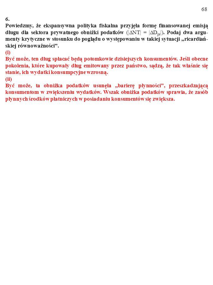 67 5. W pewnej gospodarce zamkniętej funkcja konsumpcji jest opisana wzorem: C = 0,9.