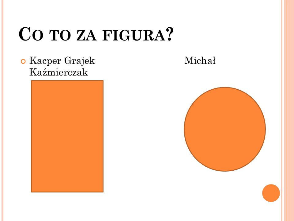 C O TO ZA FIGURA ? Kacper Grajek Michał Kaźmierczak