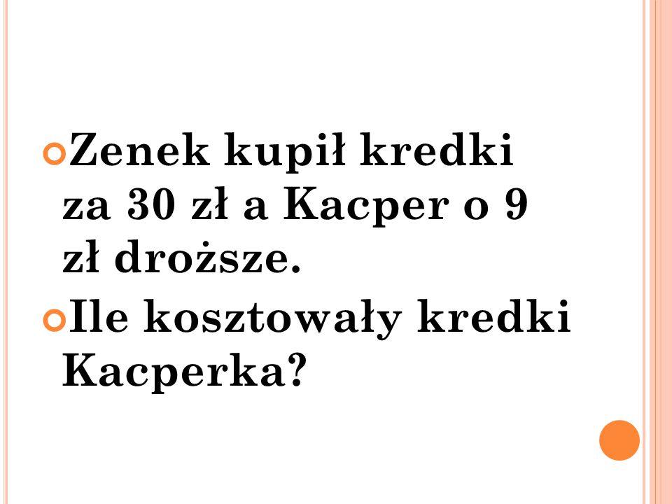 Zenek kupił kredki za 30 zł a Kacper o 9 zł droższe. Ile kosztowały kredki Kacperka?