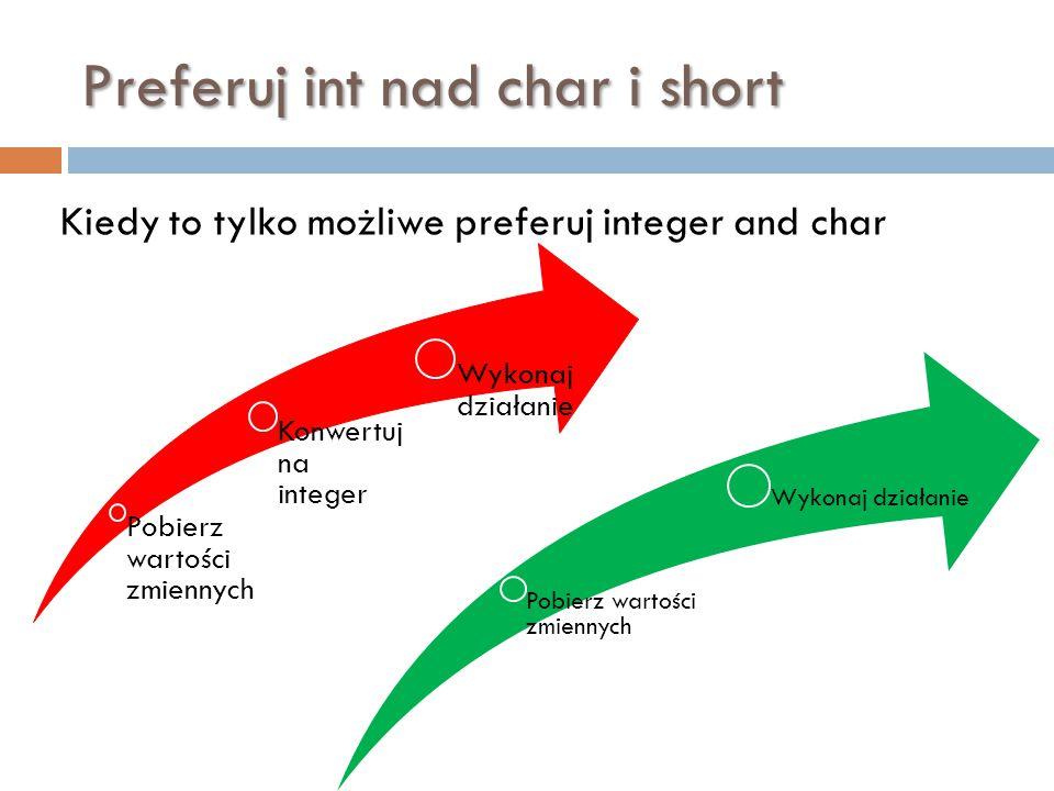 Preferuj int nad char i short Kiedy to tylko możliwe preferuj integer and char Pobierz wartości zmiennych Konwertuj na integer Wykonaj działanie Pobie