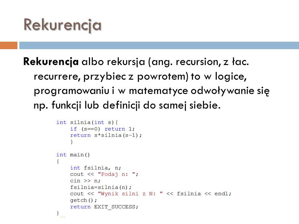 Rekurencja Rekurencja albo rekursja (ang. recursion, z łac. recurrere, przybiec z powrotem) to w logice, programowaniu i w matematyce odwoływanie się