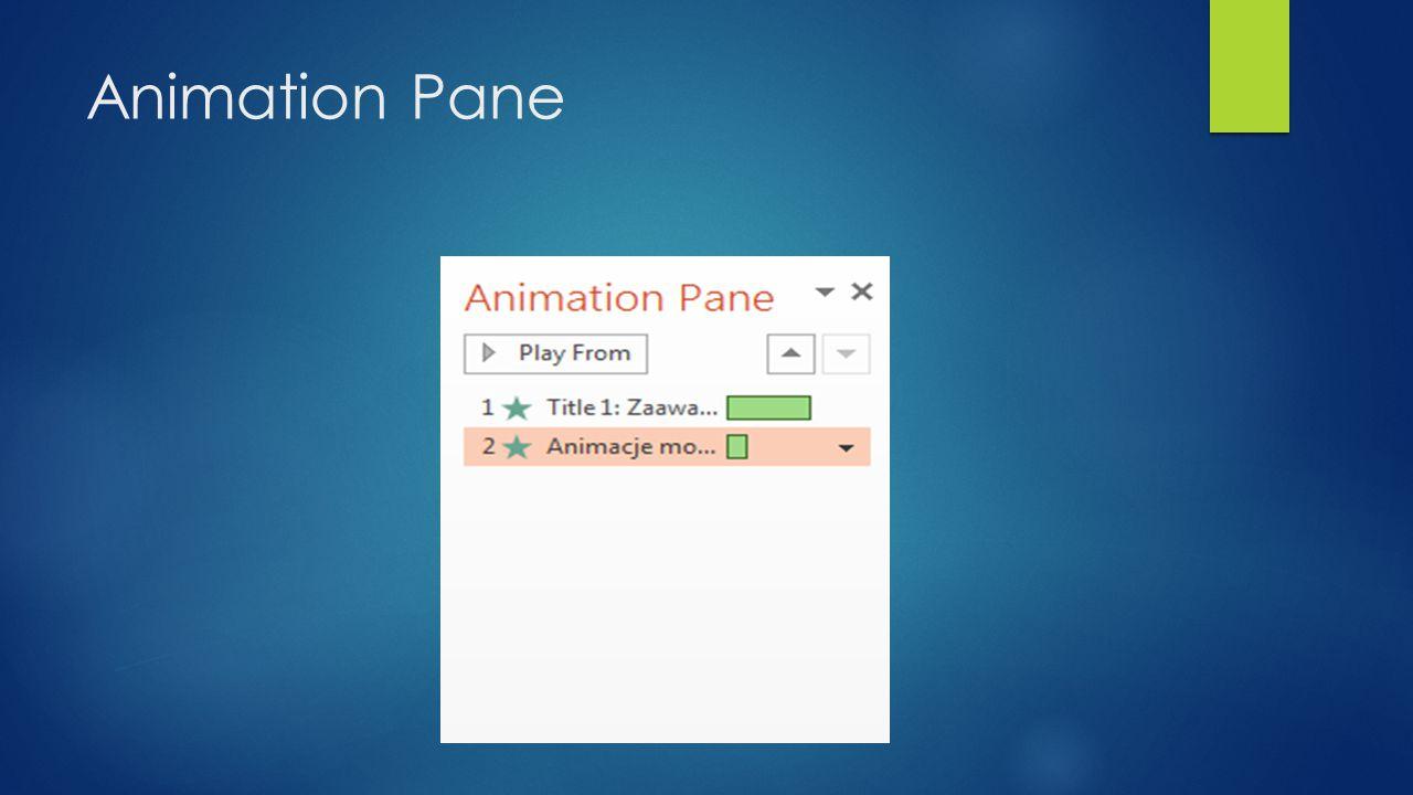 Zaawansowane opcje  Animacje mogą być także dopasowane do naszych potrzeb – możemy bawić się czasem ich trwania oraz wybierać kolejność w jakiej mają
