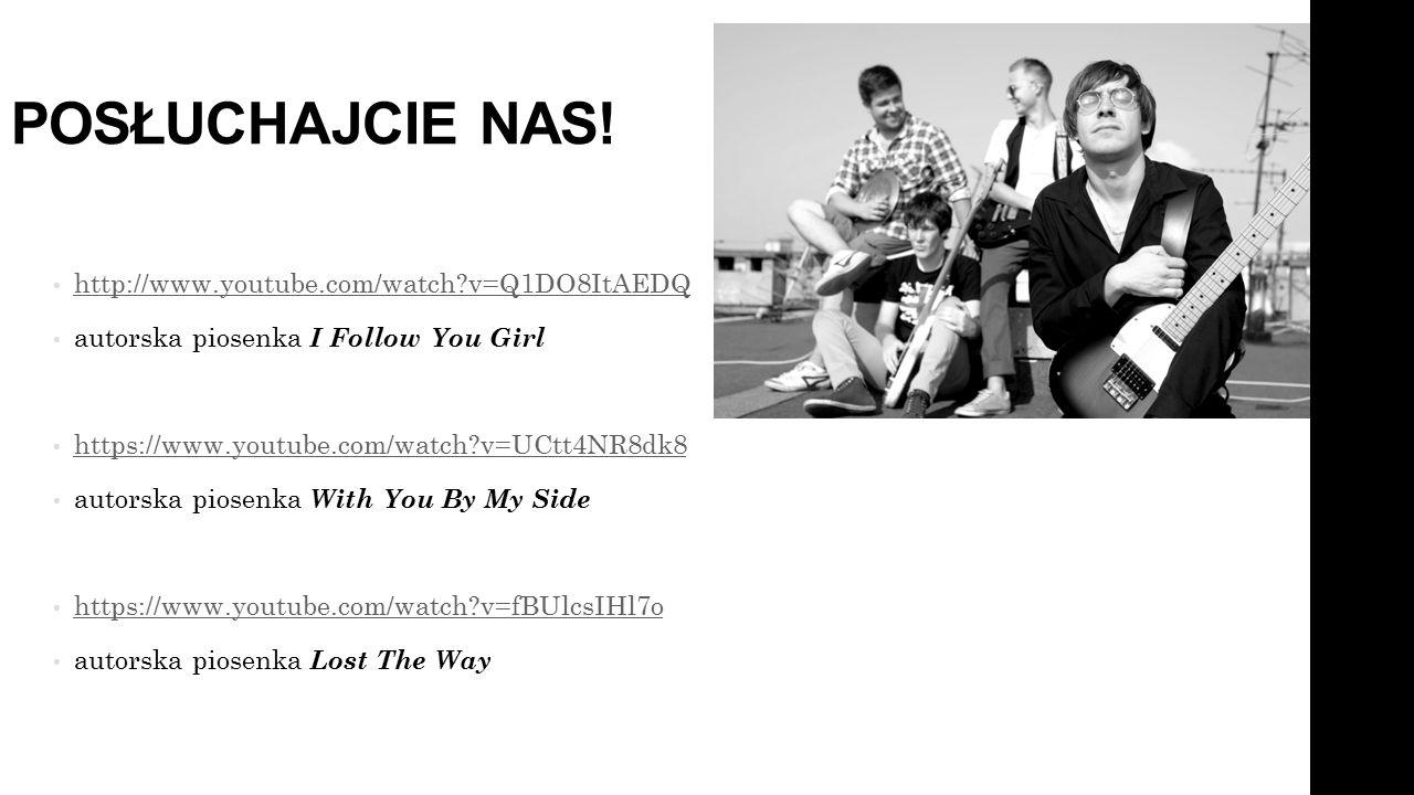 POSŁUCHAJCIE NAS! http://www.youtube.com/watch?v=Q1DO8ItAEDQ autorska piosenka I Follow You Girl https://www.youtube.com/watch?v=UCtt4NR8dk8 autorska