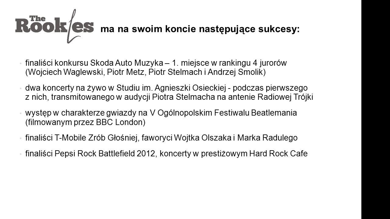 ma na swoim koncie następujące sukcesy: finaliści konkursu Skoda Auto Muzyka – 1. miejsce w rankingu 4 jurorów (Wojciech Waglewski, Piotr Metz, Piotr