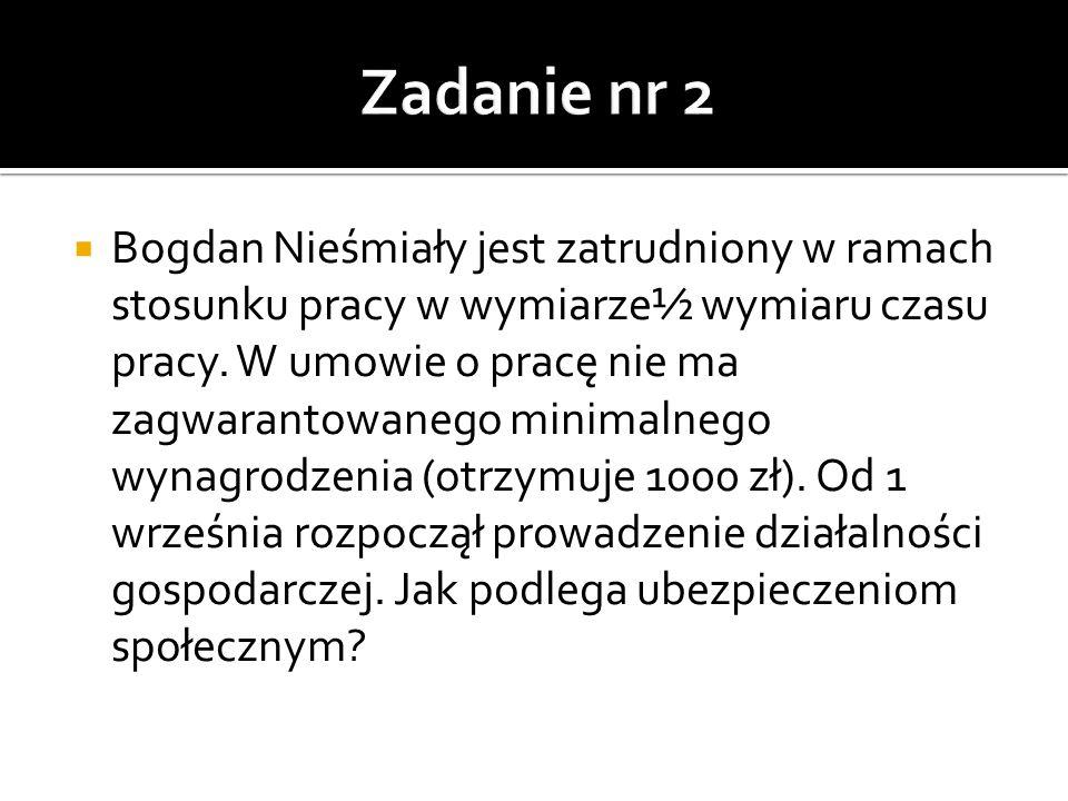  Bogdan Nieśmiały jest zatrudniony w ramach stosunku pracy w wymiarze½ wymiaru czasu pracy. W umowie o pracę nie ma zagwarantowanego minimalnego wyna