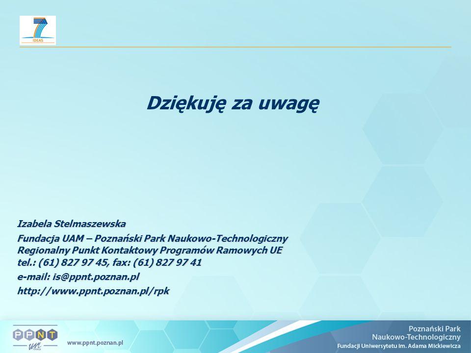 Izabela Stelmaszewska Fundacja UAM – Poznański Park Naukowo-Technologiczny Regionalny Punkt Kontaktowy Programów Ramowych UE tel.: (61) 827 97 45, fax: (61) 827 97 41 e-mail: is@ppnt.poznan.pl http://www.ppnt.poznan.pl/rpk Dziękuję za uwagę