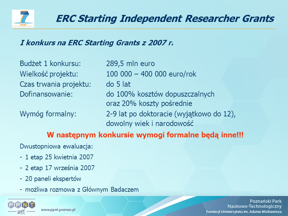 ERC Starting Independent Researcher Grants I konkurs na ERC Starting Grants z 2007 r. Budżet 1 konkursu:289,5 mln euro Wielkość projektu: 100 000 – 40