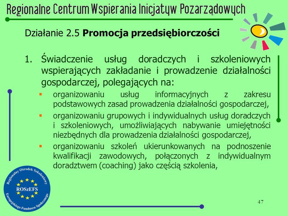 47 Działanie 2.5 Promocja przedsiębiorczości 1.Świadczenie usług doradczych i szkoleniowych wspierających zakładanie i prowadzenie działalności gospod